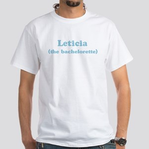 Leticia the bachelorette White T-Shirt