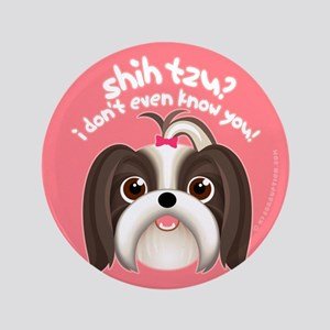 "SHIH TZU? Girl Dog 3.5"" Button"