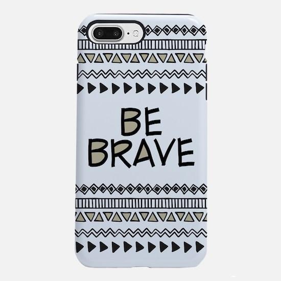 Be Brave iPhone 7 Plus Tough Case