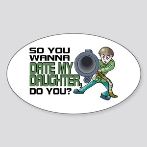 Wanna Date My Daughter, Do You? Oval Sticker