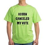 ACORN Canceled My Vote Green T-Shirt
