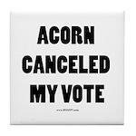 ACORN Canceled My Vote Tile Coaster