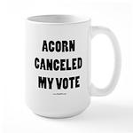 ACORN Canceled My Vote Large Mug