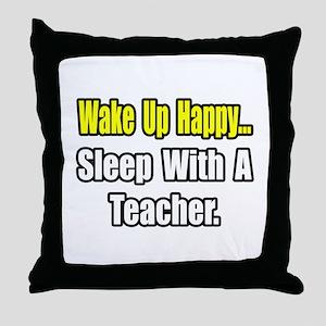 """""""...Sleep With a Teacher"""" Throw Pillow"""