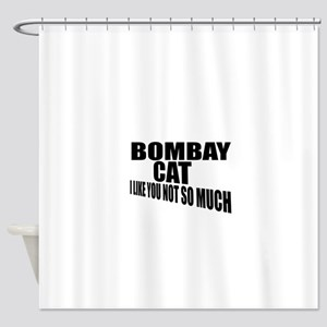 Bombay Cat I Like You Not So Much Shower Curtain