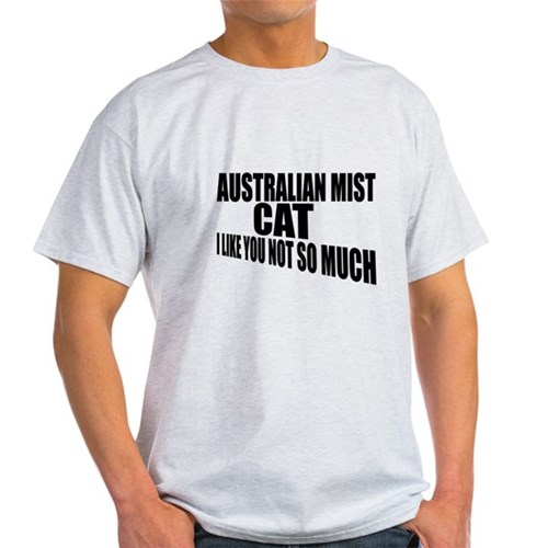 Australian Mist Cat I Like You Not S T-Shirt