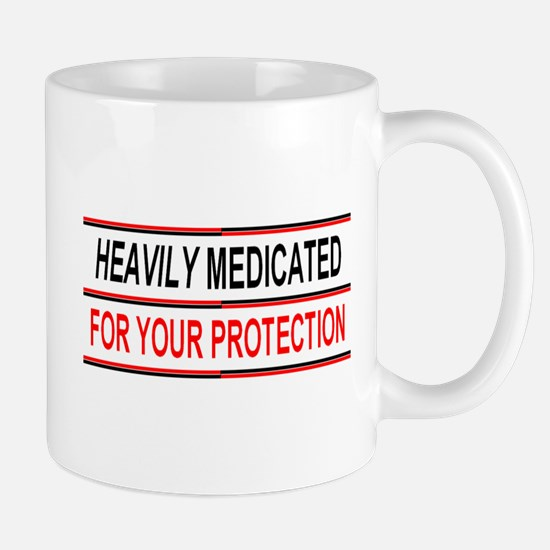 HEAVILY MEDICATED FOR YOUR PROTECTION Mug