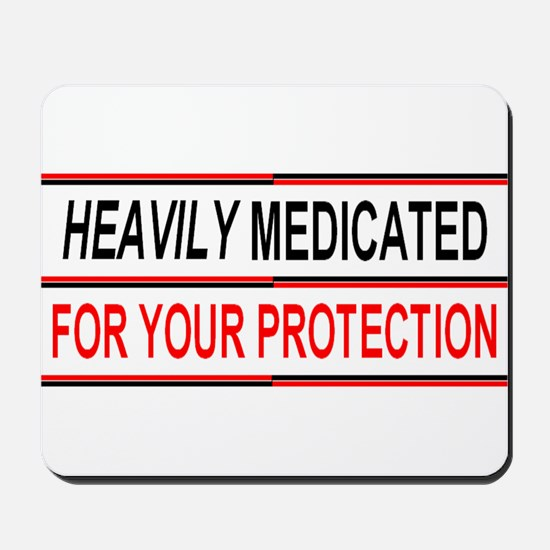 HEAVILY MEDICATED FOR YOUR PROTECTION Mousepad