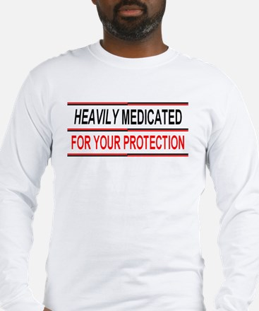 HEAVILY MEDICATED FOR YOUR PROTECTION Long Sleeve