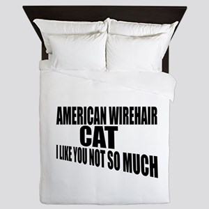 American Wirehair Cat I Like You Not S Queen Duvet