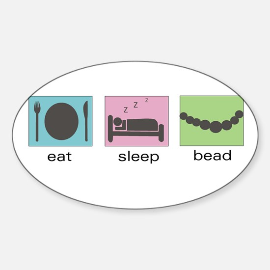 Eat. Sleep. Bead. Oval Decal