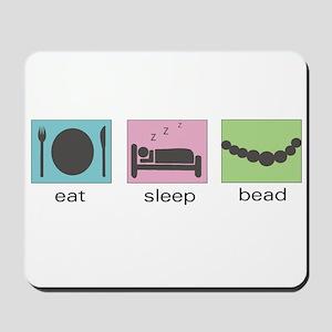 Eat. Sleep. Bead. Mousepad