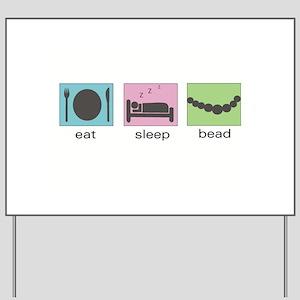 Eat. Sleep. Bead. Yard Sign