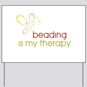 Beading is my Therapy Yard Sign