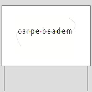 Carpe Beadem Yard Sign
