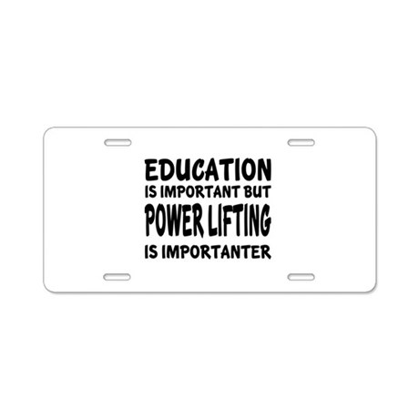 Power lifting Is Importante Aluminum License Plate by
