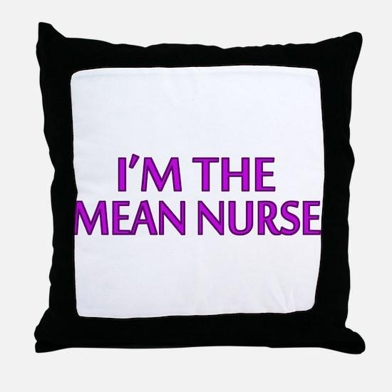 I'm The Mean Nurse Throw Pillow