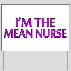 I'm The Mean Nurse Yard Sign