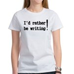 Id Rather Be Writing T-Shirt