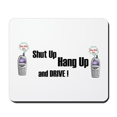 SHUT UP ,HANG UP , AND DRIVE! Mousepad