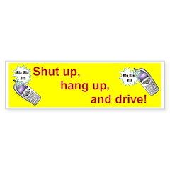 SHUT UP ,HANG UP, AND DRIVE Bumper Bumper Sticker