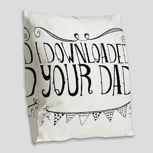 I Downloaded Your Dad Burlap Throw Pillow