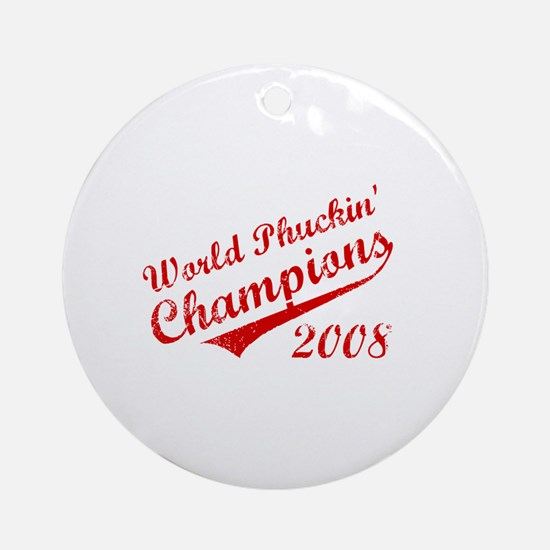 World Phuckin Champions 2008 Ornament (Round)