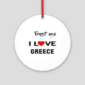 Trust me I Love Greece Round Ornament