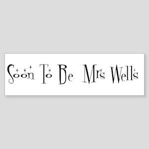 Soon To Be Mrs Wells Bumper Sticker
