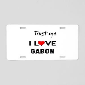 Trust me I Love Gabon Aluminum License Plate