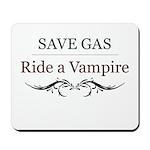 Save Gas Ride a Vampire Mousepad