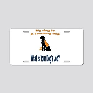 I'm a tracking dog Aluminum License Plate