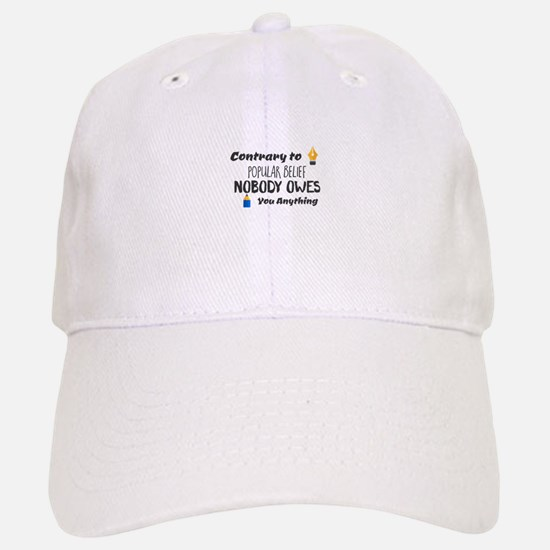Contrary to Popular Belief. Nobody Owes You An Baseball Baseball Cap