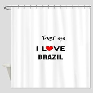 Trust me I Love Brazil Shower Curtain