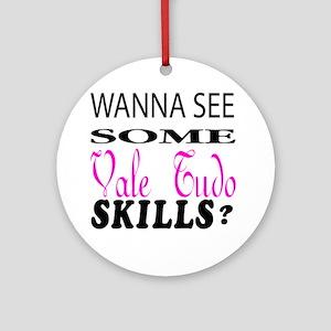 Wanna See Some Vale Tudo Skills ? Round Ornament