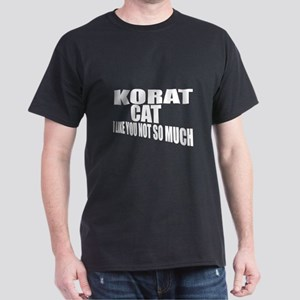 Korat Cat I Like You Not So Much Dark T-Shirt