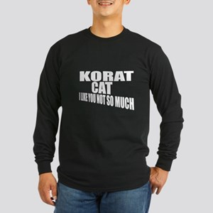 Korat Cat I Like You Not Long Sleeve Dark T-Shirt