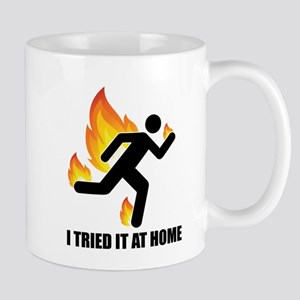 I Tried it At Home Fire Funny Mugs