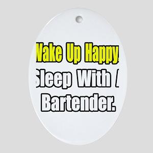 """""""...Sleep With a Bartender"""" Oval Ornament"""