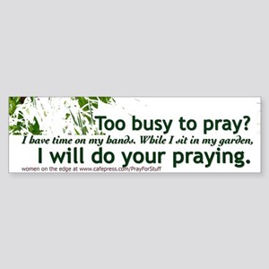 Too Busy to Pray Bumper Sticker