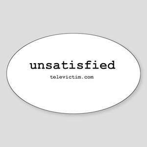"""""""unsatisfied"""" Oval Sticker"""