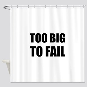 Too Big To Fail Funny Shower Curtain