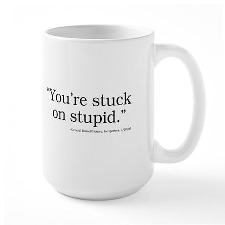 You're stuck on stupid Large Mug
