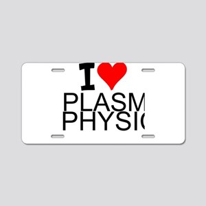I Love Plasma Physics Aluminum License Plate