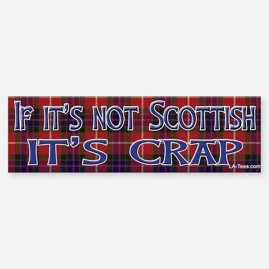 Not Scottish It's Crap #4 Bumper Bumper Bumper Sticker