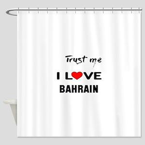 Trust me I Love Bahrain Shower Curtain