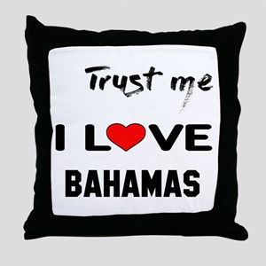 Trust me I Love Bahamas Throw Pillow