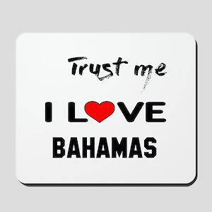 Trust me I Love Bahamas Mousepad