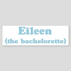 Eileen the bachelorette Bumper Sticker
