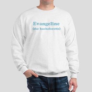 Evangeline the bachelorette Sweatshirt